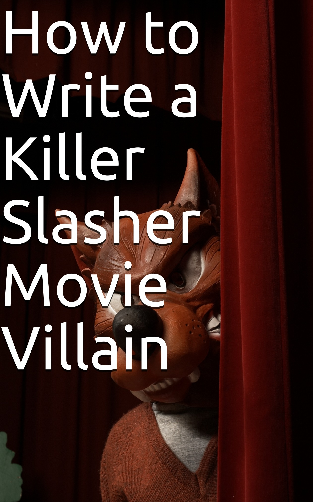 How to Write a Killer Slasher Movie Villain